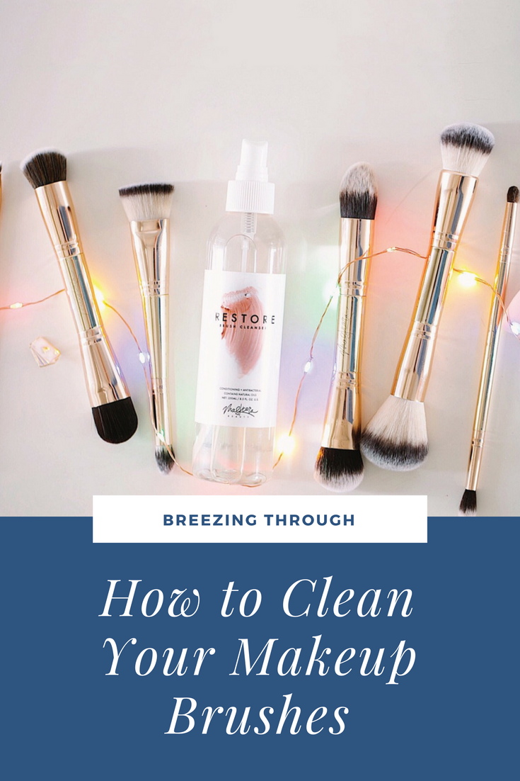 How To Clean Your Makeup Brushes | Breezing Through
