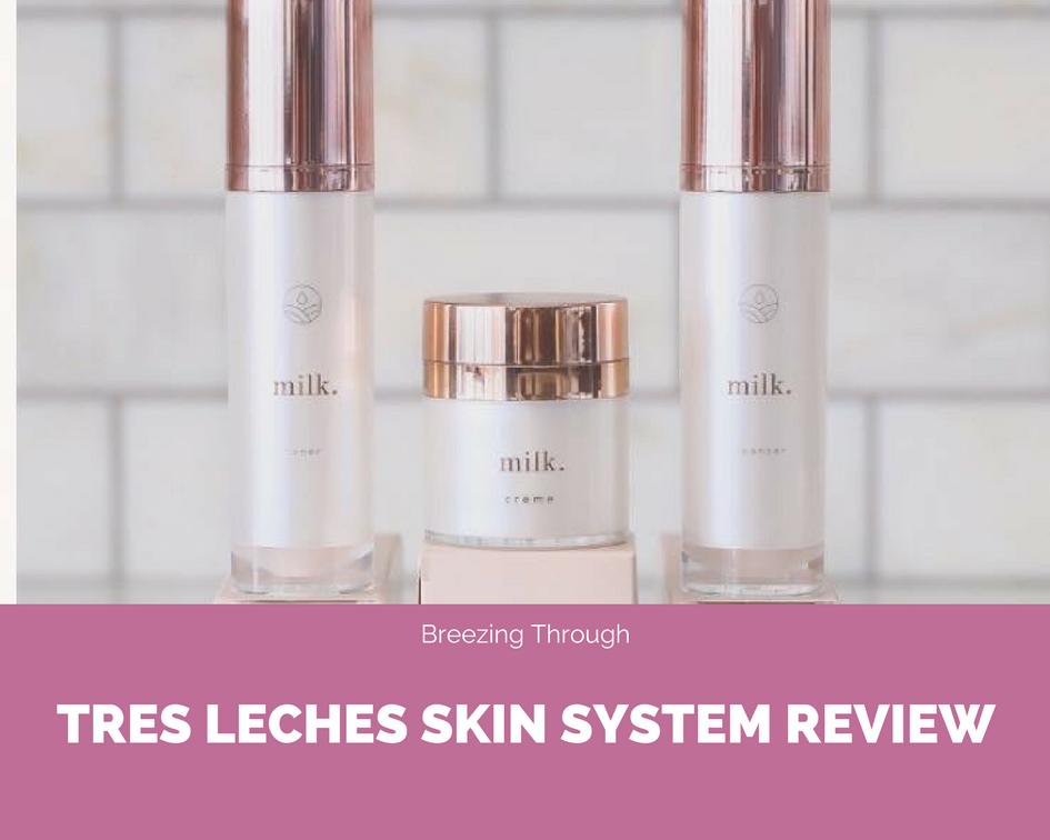 Tres Leches Skin System Review